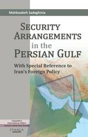 Security Arrangements in the Persian Gulf by Mahboubeh F. Sadeghinia