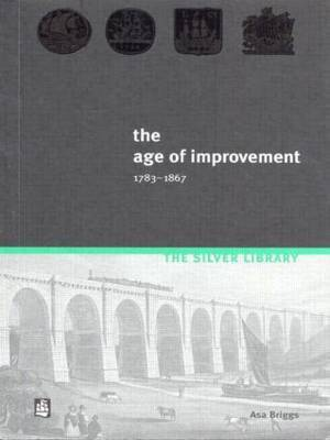 The Age of Improvement, 1783-1867 by Asa Briggs