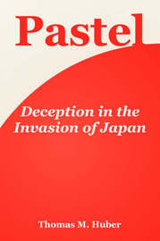 Pastel: Deception in the Invasion of Japan by Thomas, M. Huber image