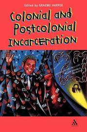 Colonial and Postcolonial Incarceration by Graeme Harper image