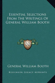 Essential Selections from the Writings of General William Booth by General William Booth