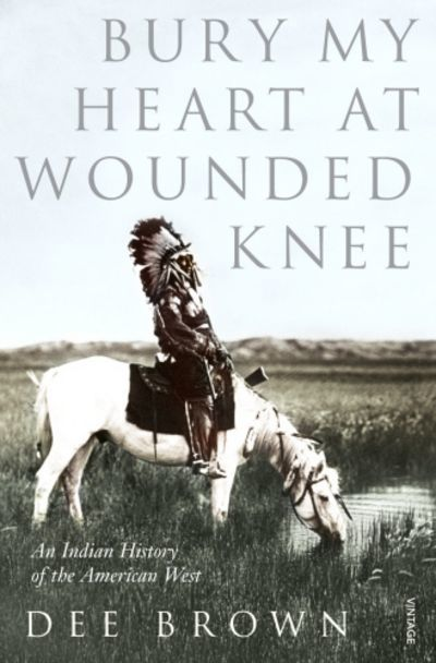 Bury My Heart At Wounded Knee by Dee Brown image