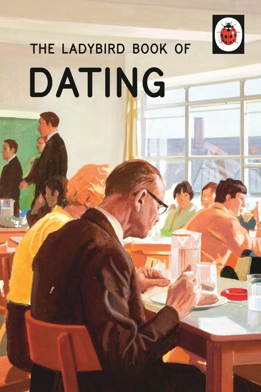 The Ladybird Book of Dating by Jason Hazeley