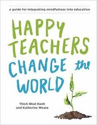 Happy Teachers Change The World by Thich Nhat Hanh