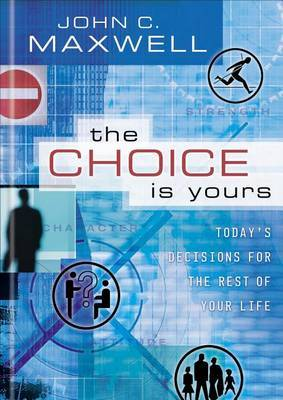 The Choice is Yours by John C. Maxwell image