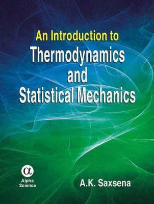 An Introduction to Thermodynamics and Statistical Mechanics by A.K. Saxena image