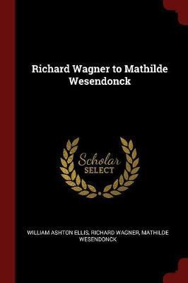 Richard Wagner to Mathilde Wesendonck by William Ashton Ellis image