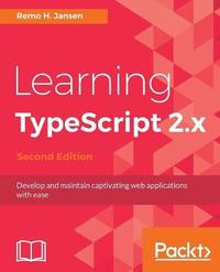 Learning TypeScript 2.x by Remo H. Jansen