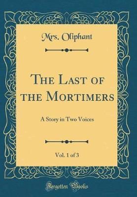 The Last of the Mortimers, Vol. 1 of 3 by Margaret Wilson Oliphant