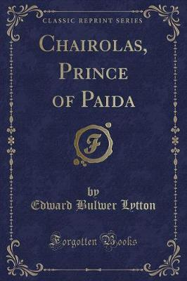 Chairolas, Prince of Paida (Classic Reprint) by Edward Bulwer Lytton