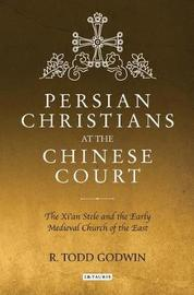 Persian Christians at the Chinese Court by R. Todd Godwin
