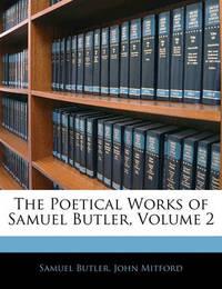 The Poetical Works of Samuel Butler, Volume 2 by John Mitford