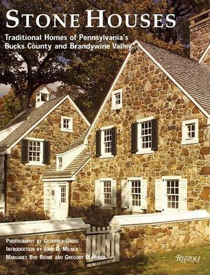 Stone Houses: Traditional Homes of Pennsylvania's Bucks County and Brandywine Valley by Margaret Bye Richie image