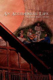 An Accidental Life by Laurel-Rain Snow