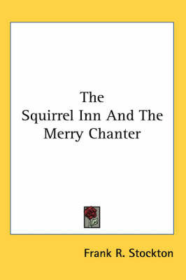 The Squirrel Inn And The Merry Chanter by Frank .R.Stockton