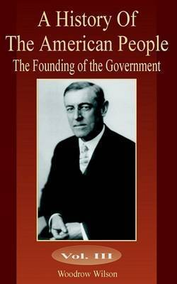 The Founding of the Government by Woodrow Wilson