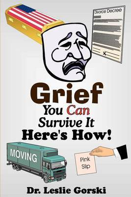 Grief You Can Survive It Here S How! by Leslie Gorski