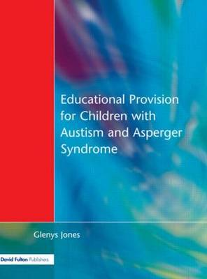 Educational Provision for Children with Autism and Asperger Syndrome by Glenys Jones image