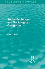 Social Evolution and Sociological Categories by Paul Q. Hirst