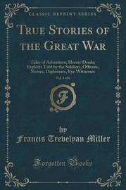 True Stories of the Great War, Vol. 3 of 6 by Francis Trevelyan Miller