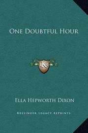 One Doubtful Hour by Ella Hepworth Dixon