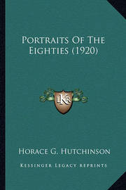 Portraits of the Eighties (1920) Portraits of the Eighties (1920) by Horace G Hutchinson