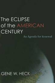 The Eclipse of the American Century by Gene W Heck