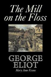 The Mill on the Floss by George Eliot, Fiction, Classics by George Eliot