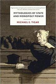 Mythologies of State and Monopoly Power by Michael E Tigar