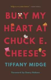 Bury My Heart at Chuck E. Cheese's by Tiffany Midge