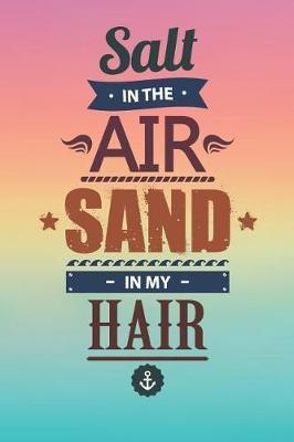 Salt In The Air Sand In My Hair by Crumasor