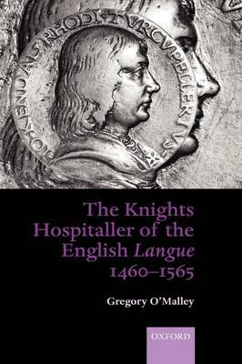 The Knights Hospitaller of the English Langue 1460-1565 by Gregory O'Malley image