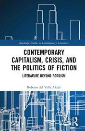 Contemporary Capitalism, Crisis, and the Politics of Fiction by Roberto Del Valle Alcala