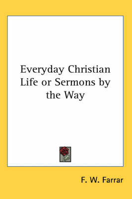 Everyday Christian Life or Sermons by the Way by F W Farrar image