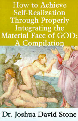 How to Achieve Self-Realization Through Properly Integrating the Material Face of God: A Compilation by Joshua David Stone image