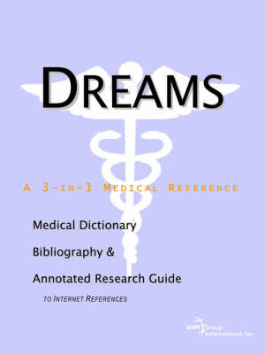 Dreams - A Medical Dictionary, Bibliography, and Annotated Research Guide to Internet References by ICON Health Publications