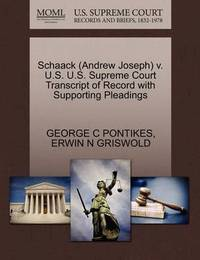Schaack (Andrew Joseph) V. U.S. U.S. Supreme Court Transcript of Record with Supporting Pleadings by George C Pontikes