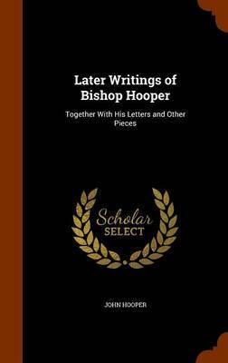 Later Writings of Bishop Hooper by John Hooper