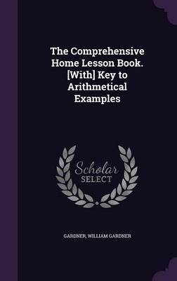 The Comprehensive Home Lesson Book. [With] Key to Arithmetical Examples by Gardner image