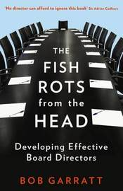 The Fish Rots From The Head by Bob Garratt