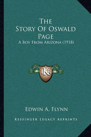 The Story of Oswald Page: A Boy from Arizona (1918) by Edwin A Flynn