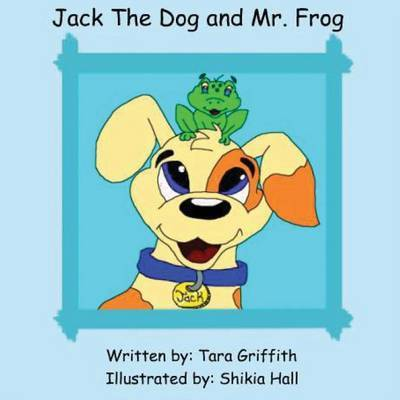 Jack the Dog and Mr. Frog by Tara Griffith image