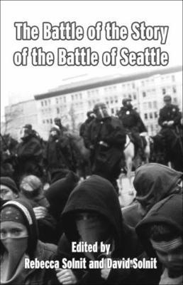 The Battle Of The Story Of The Battle Of Seattle by David Solnit
