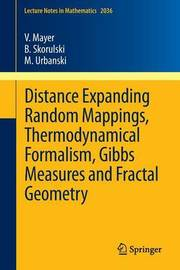 Distance Expanding Random Mappings, Thermodynamical Formalism, Gibbs Measures and Fractal Geometry by Volker Mayer