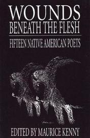 Wounds Beneath the Flesh by Maurice Kenny image