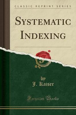 Systematic Indexing (Classic Reprint) by J Kaiser