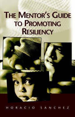 The Mentor's Guide to Promoting Resiliency by Horacio Sanchez