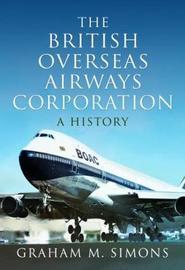The British Overseas Airways Corporation by Simons, Graham M