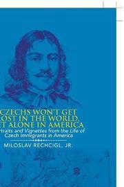 Czechs Won't Get Lost in the World, Let Alone in America by Jr Miloslav Rechcigl image