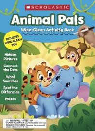 Animal Pals Wipe-Clean Activity Book by Scholastic Teaching Resources